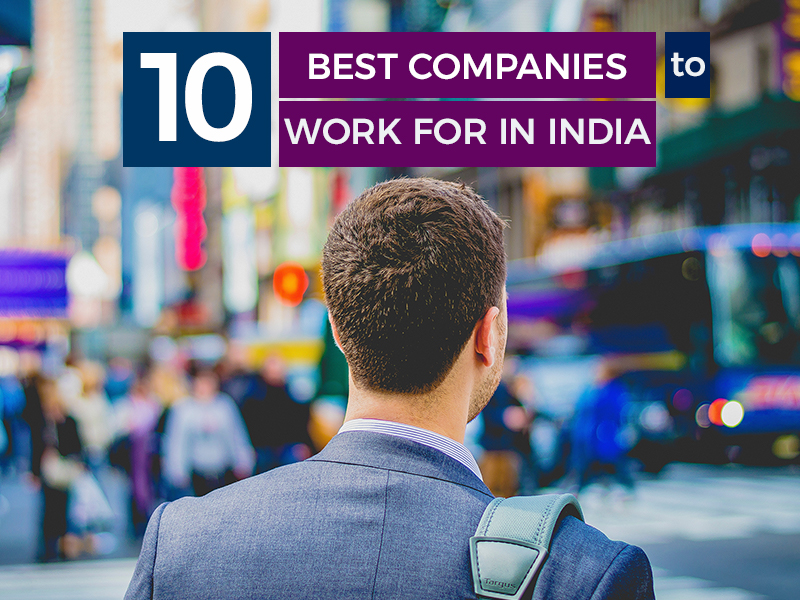10 Best companies to work for in India